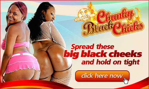 Chunky Black Chicks!